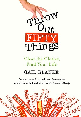Image for Throw Out Fifty Things: Clear the Clutter, Find Your Life