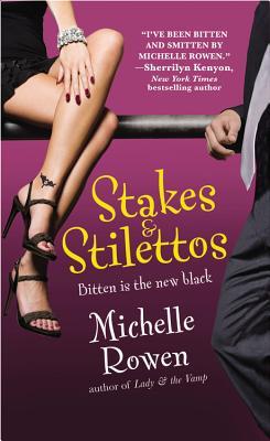 Stakes & Stilettos (Immortality Bites, Book 4), Michelle Rowen