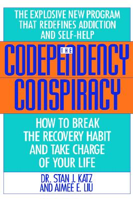 Codependency Conspiracy: How to Break the Recovery Habit and Take Charge ofYour Life, Stan J. Katz, Aimee Liu