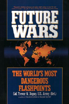 Future Wars: The World's Most Dangerous Flashpoints, Dupuy, Trevor N.