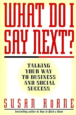 What Do I Say Next? : Talking Your Way to Business and Social Success, RoAne,Susan