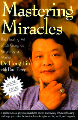 Image for Mastering Miracles: The Healing Art of Qi Gong As Taught by a Master