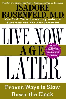 Image for Live Now, Age Later: Proven Ways to Slow Down the Clock