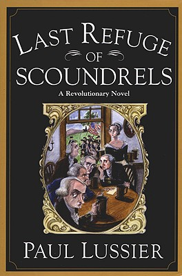 Last Refuge of Scoundrels: A Revolutionary Novel, Lussier, Paul