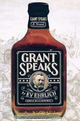 Grant Speaks:  A Novel, Ehrlich, Everett M.; Erhlich, Ev
