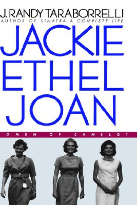 Jackie, Ethel, Joan : Women of Camelot, Taraborrelli, J. Randy
