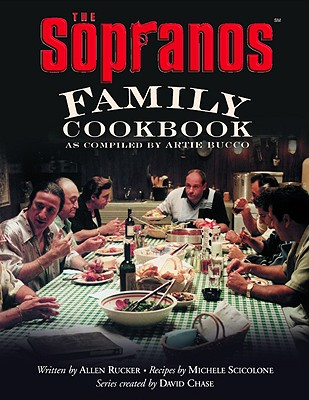 The Sopranos Family Cookbook: As Compiled by Artie Bucco, ALLEN RUCKER, MICHELE SCICOLONE
