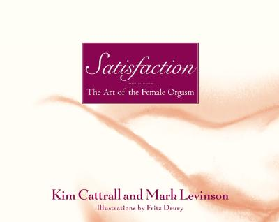 Satisfaction: The Art of the Female Orgasm, Cattrall, Kim; Levinson, Mark