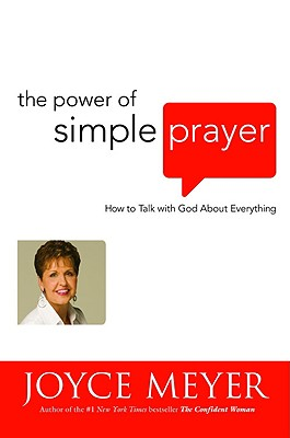 The Power of Simple Prayer: How to Talk with God about Everything, Meyer, Joyce