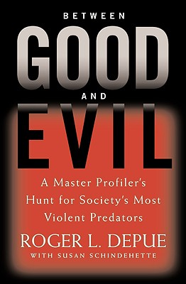 Image for BETWEEN GOOD AND EVIL A MASTER PROFILER'S HUNT FOR SOCIETY'S MOST VIOLENT PREDATORS