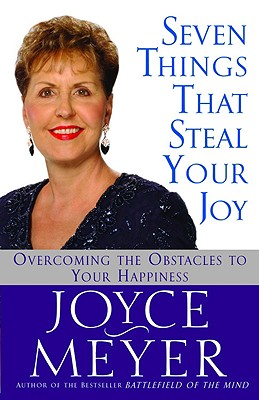 Image for Seven Things That Steal Your Joy: Overcoming the Obstacles to Your Happiness (Meyer, Joyce)