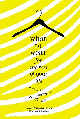 Image for What to Wear for the Rest of Your Life: Ageless Secrets of Style