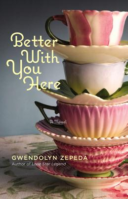 Better With You Here, Gwendolyn Zepeda