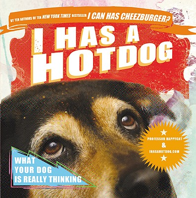Image for I Has a Hotdog: What Your Dog Is Really Thinking