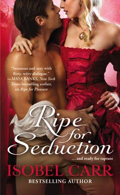 """Ripe for Seduction (The League of Second Sons), """"Carr, Isobel"""""""