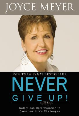 Image for Never Give Up!: Relentless Determination to Overcome Life's Challenges
