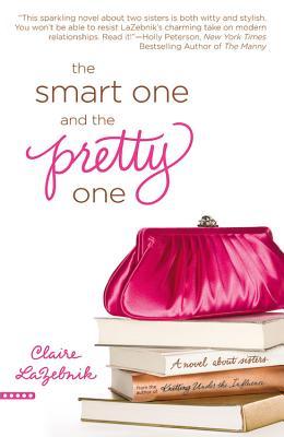 The Smart One and the Pretty One, Claire LaZebnik