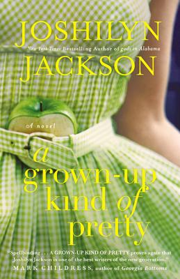 A Grown-Up Kind of Pretty: A Novel, Joshilyn Jackson