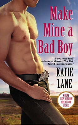 Make Mine a Bad Boy (A Deep in the Heart of Texas novel), Katie Lane