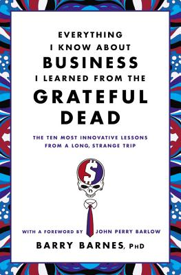 Image for Everything I Know About Business I Learned from the Grateful Dead: The Ten Most Innovative Lessons from a Long, Strange Trip