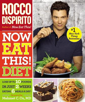 Now Eat This! Diet: Lose Up to 10 Pounds in Just 2 Weeks Eating 6 Meals a Day!, Rocco DiSpirito