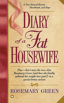 Diary of a Fat Housewife: A True Story of Humor, Heart-Break, and Hope, Rosemary Green