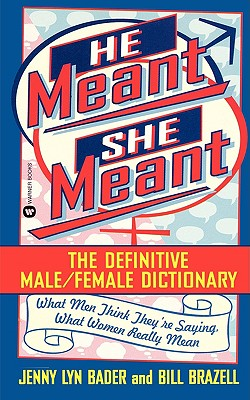 He Meant She Meant: The Definitive Male/Female Dictionary, Bader,Jenny Lyn/Brazell,Bill