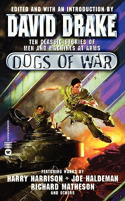 Dogs Of War (Ten Classic Stories of Men and Machines at Arms), David Drake [ed]