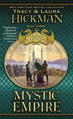 Mystic Empire (Bronze Canticles, Book 3), Tracy Hickman, Laura Hickman