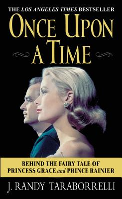 Once Upon a Time: Behind the Fairy Tale of Princess Grace and Prince Rainier, J. Randy Taraborrelli