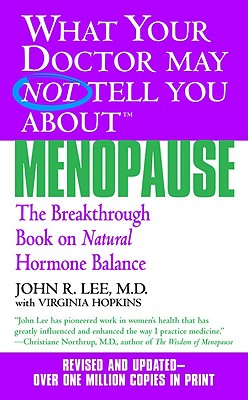 Image for What Your Doctor May Not Tell You About Menopause (TM): The Breakthrough Book on Natural Hormone Balance