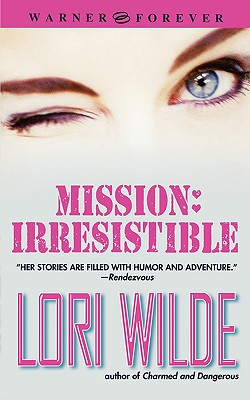 "Mission: Irresistible, ""Wilde, Lori"""