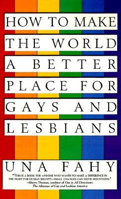 How to Make the World a Better Place for Gays & Lesbians, Una Fahy