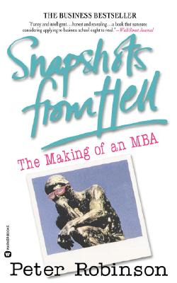 Snapshots from Hell: The Making of an MBA, Robinson, Peter