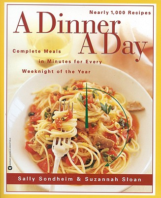 A Dinner a Day: Complete Meals in Minutes for Every Weeknight of the Year, Sondheim, Sally;Sloan, Suzannah