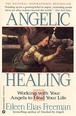 Angelic Healing: Working with Your Angel to Heal Your Life, Freeman, Eileen Elias
