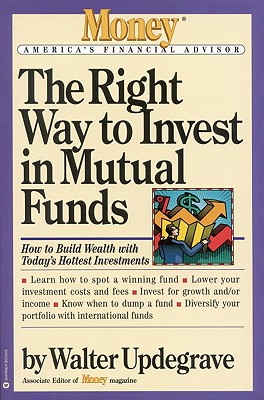The Right Way to Invest in Mutual Funds (Money America's Financial Advisor), Updegrave, Walter
