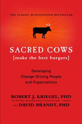 Sacred Cows Make the Best Burgers: Developing Change-Ready People and Organizations, Kriegel, Robert;Brandt, David