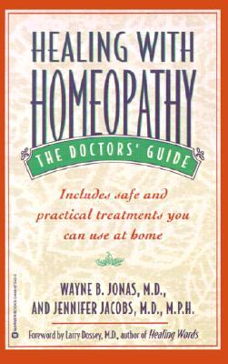 Healing with Homeopathy: The Doctors' Guide, Jonas, Wayne B.; Jacobs, Jennifer