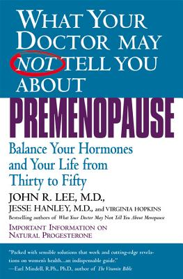 Image for What Your Doctor May Not Tell You About(TM): Premenopause, Balance Your Hormones and Your Life from Thirty to Fifty