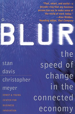 Blur : The Speed of Change in the Connected Economy, Davis, Stan; Meyer, Christopher