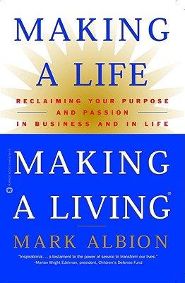 Image for Making a Life, Making a Living: Reclaiming Your Purpose and Passion in Business and in Life