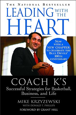 Leading with the Heart: Coach K's Successful Strategies for Basketball, Business, and Life, Krzyzewski, Mike; Phillips, Donald T.