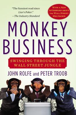 Monkey Business: Swinging Through the Wall Street Jungle, Rolfe, John; Troob, Peter