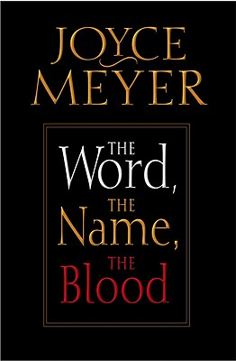 The Word, The Name, The Blood, Joyce Meyer