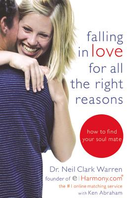 Falling in Love for All the Right Reasons: How to Find Your Soul Mate, Neil Clark Warren