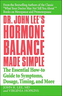 Image for Dr. John Lee's Hormone Balance Made Simple: The Essential How-to Guide to Symptoms, Dosage, Timing, and More