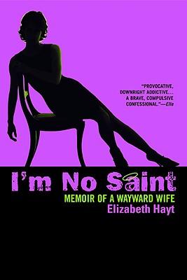 I'm No Saint: Memoir of a Wayward Wife, Hayt, Elizabeth