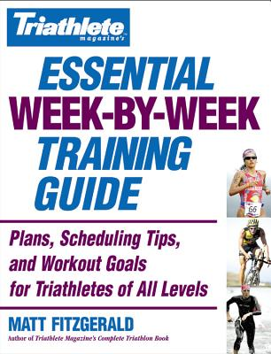 Image for Triathlete Magazine's Essential Week-by-Week Training Guide: Plans, Scheduling Tips, and Workout Goals for Triathletes of All Levels