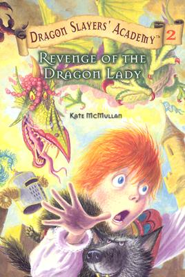 Revenge of the Dragon Lady (Dragon Slayers' Academy 2), Kate McMullan